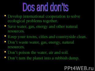 Develop international cooperation to solve ecological problems together. Develop