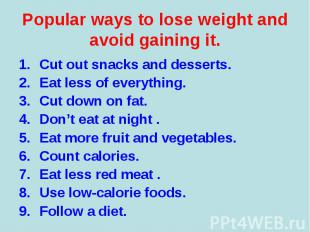 Cut out snacks and desserts. Cut out snacks and desserts. Eat less of everything
