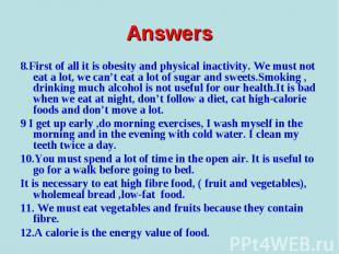8.First of all it is obesity and physical inactivity. We must not eat a lot, we