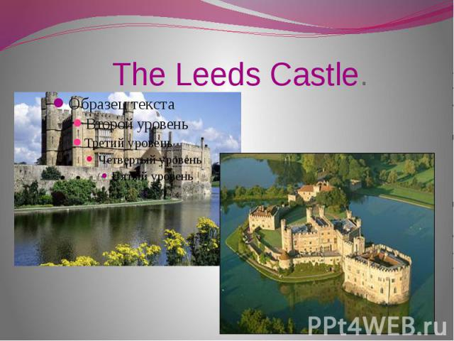 The Leeds Castle.