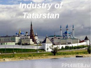Industry of Tatarstan Borisova Ludmila 11A
