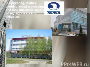 Engineering, textiles, clothing, wood processing, and food industries are also o