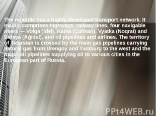 The republic has a highly developed transport network. It mainly comprises highw