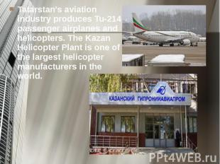 Tatarstan's aviation industry produces Tu-214 passenger airplanes and helicopter