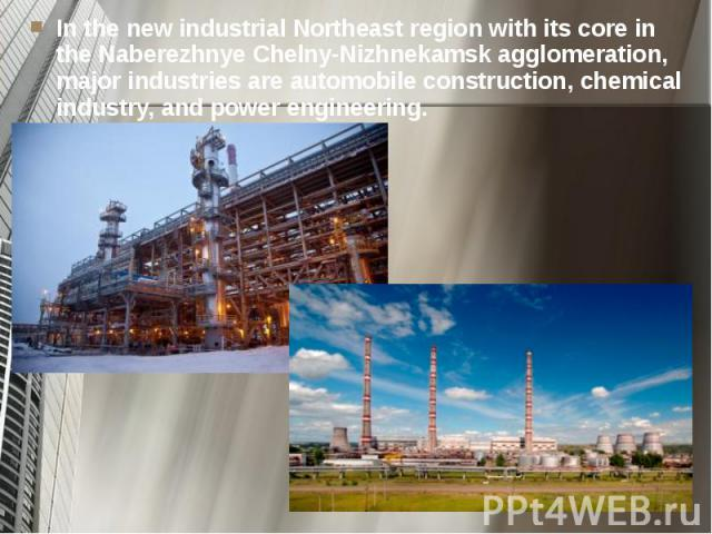 In the new industrial Northeast region with its core in the Naberezhnye Chelny-Nizhnekamsk agglomeration, major industries are automobile construction, chemical industry, and power engineering. In the new industrial Northeast region with its core in…