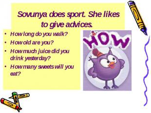 Sovunya does sport. She likes to give advices. How long do you walk? How old are