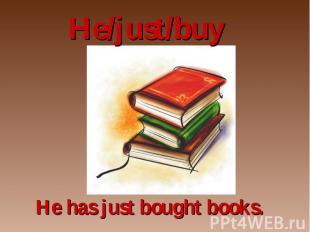 He/just/buy