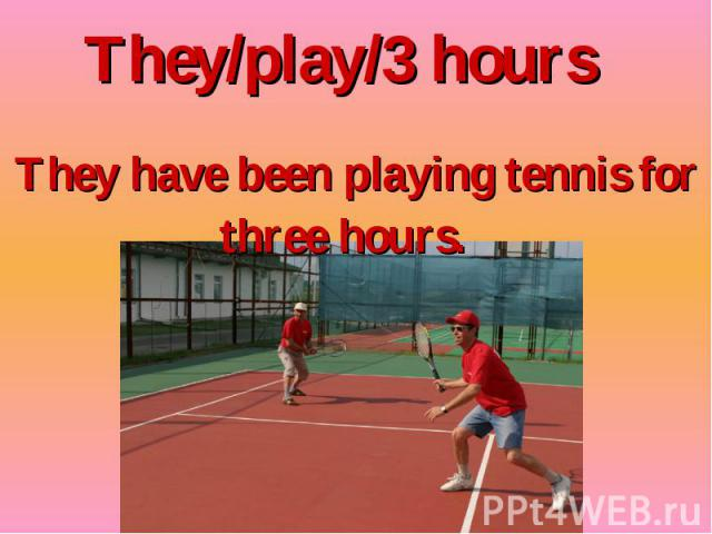 They/play/3 hours
