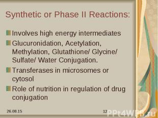 Synthetic or Phase II Reactions: Involves high energy intermediates Glucuronidat