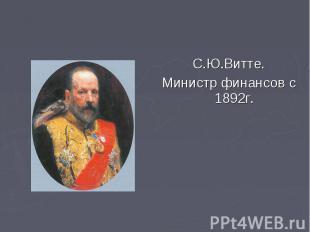 С.Ю.Витте. С.Ю.Витте. Министр финансов с 1892г.