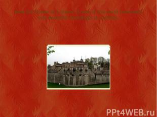 Now the Tower of London is one of the most important and beautiful buildings in