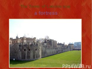 The Tower of London was
