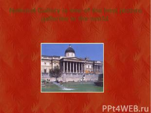 National Gallery is one of the best picture galleries in the world.