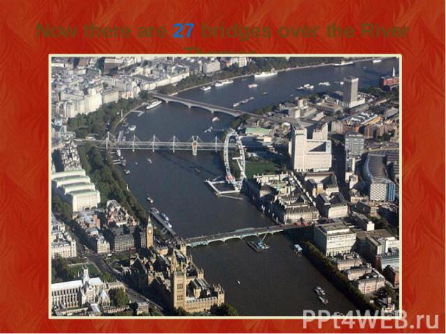 Now there are 27 bridges over the River Thames.