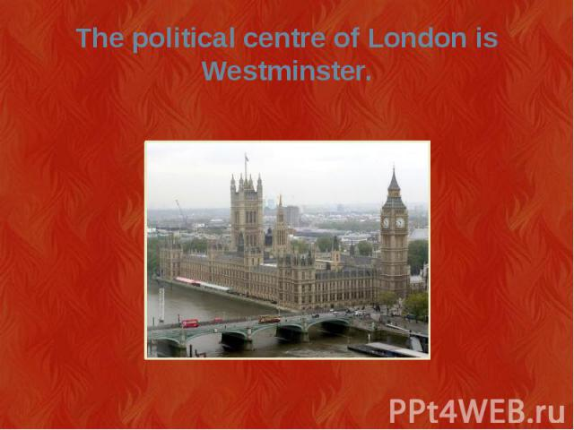 The political centre of London is Westminster.