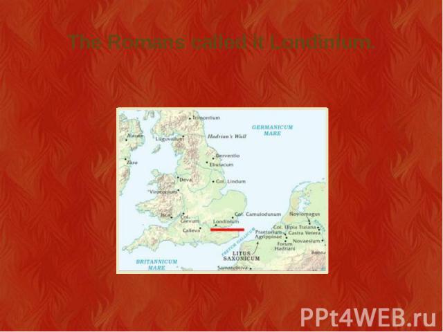 The Romans called it Londinium.
