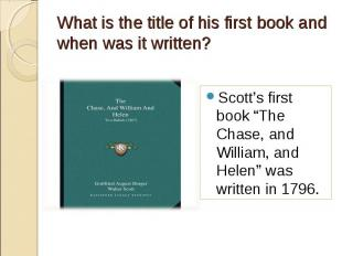 """Scott's first book """"The Chase, and William, and Helen"""" was written in 1796. Scot"""