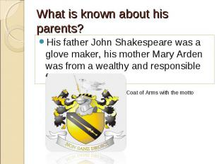 His father John Shakespeare was a glove maker, his mother Mary Arden was from a