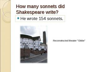 He wrote 154 sonnets. He wrote 154 sonnets.