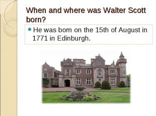 He was born on the 15th of August in 1771 in Edinburgh. He was born on the 15th