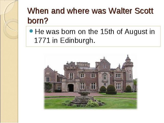 He was born on the 15th of August in 1771 in Edinburgh. He was born on the 15th of August in 1771 in Edinburgh.