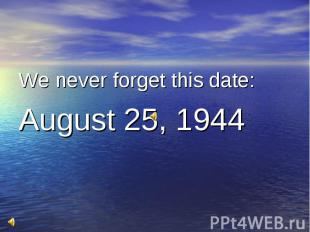 We never forget this date: August 25, 1944