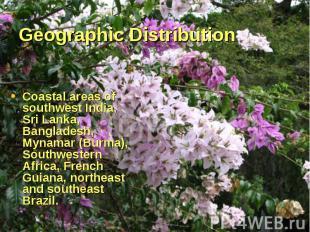 Coastal areas of southwest India, Sri Lanka, Bangladesh, Mynamar (Burma), Southw