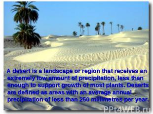 A desert is a landscape or region that receives an extremely low amount of preci