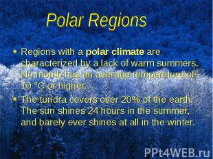 Regions with a polar climate are characterized by a lack of warm summers. No mon