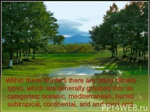 Within these borders there are many climate types, which are generally grouped i