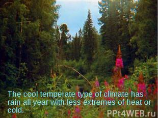 The cool temperate type of climate has rain all year with less extremes of heat