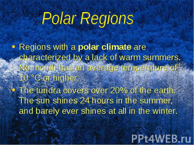 Regions with a polar climate are characterized by a lack of warm summers. No month has an average temperature of 10 °C or higher. Regions with a polar climate are characterized by a lack of warm summers. No month has an average temperature of 10 °C …