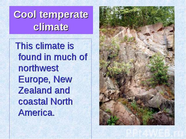 This climate is found in much of northwest Europe, New Zealand and coastal North America. This climate is found in much of northwest Europe, New Zealand and coastal North America.