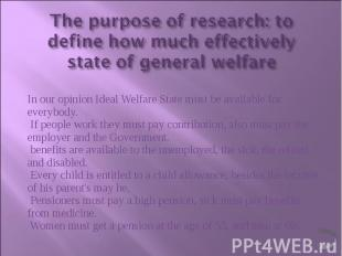 In our opinion Ideal Welfare State must be available for everybody. If people wo