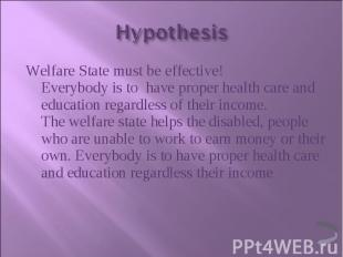 Welfare State must be effective! Everybody is to  have proper health care a