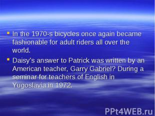 In the 1970-s bicycles once again became fashionable for adult riders all over t