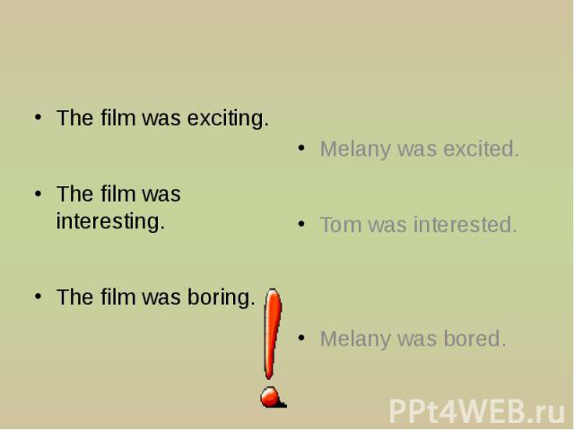 The film was exciting. The film was interesting. The film was boring.