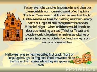 Halloween was sometimes called Nut crack Night or Snap Apple Night in England. F