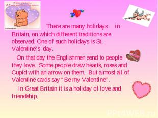 There are many holidays in Britain, on which different traditions are observed.