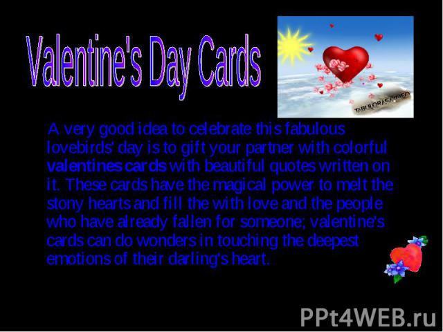A very good idea to celebrate this fabulous lovebirds' day is to gift your partner with colorful valentines cards with beautiful quotes written on it. These cards have the magical power to melt the stony hearts and fill the with love and the people …
