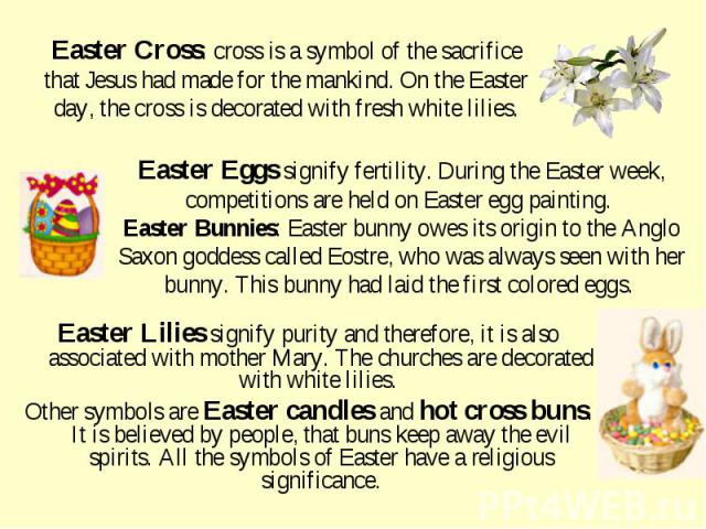 Easter Lilies signify purity and therefore, it is also associated with mother Mary. The churches are decorated with white lilies. Easter Lilies signify purity and therefore, it is also associated with mother Mary. The churches are decorated with whi…