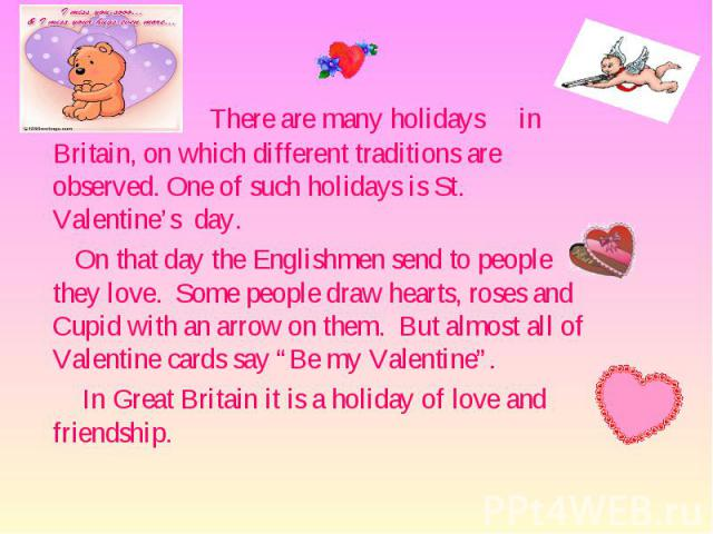 There are many holidays in Britain, on which different traditions are observed. One of such holidays is St. Valentine's day. There are many holidays in Britain, on which different traditions are observed. One of such holidays is St. Valentine's day.…