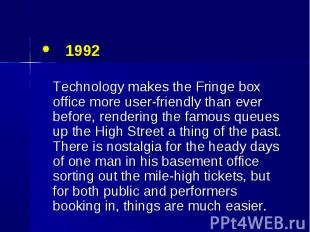 1992 1992 Technology makes the Fringe box office more user-friendly than ever be