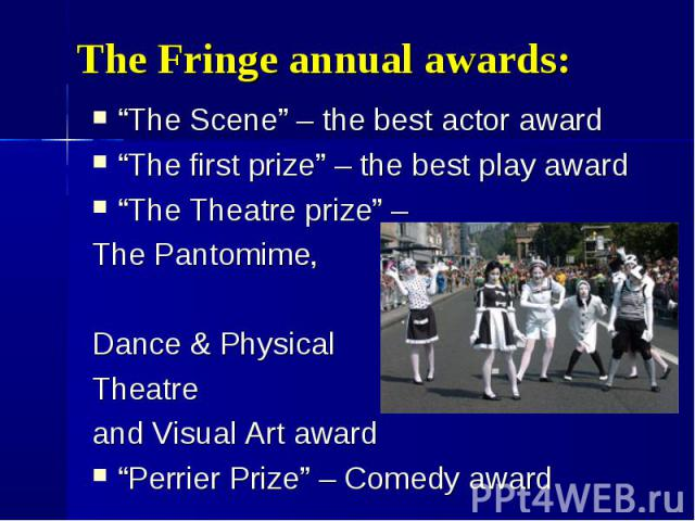"""The Scene"" – the best actor award ""The Scene"" – the best actor award ""The first prize"" – the best play award ""The Theatre prize"" – The Pantomime, Dance & Physical Theatre and Visual Art award ""Perrier Prize"" – Comedy award"
