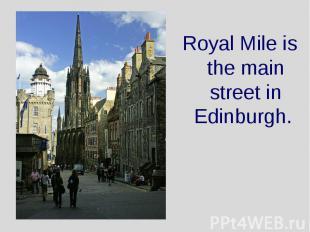 Royal Mile is the main street in Edinburgh. Royal Mile is the main street in Edi