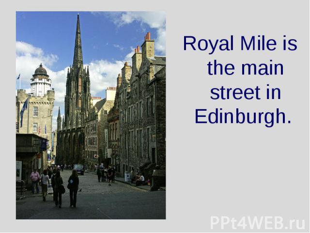 Royal Mile is the main street in Edinburgh. Royal Mile is the main street in Edinburgh.