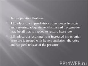 Intra-operative Problem Intra-operative Problem 1.Bradycardia in paediatrics oft