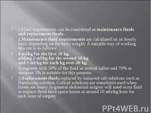 1.Fluid requirements can be considered as maintenance fluids and replacement flu