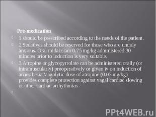 Pre-medication Pre-medication 1.should be prescribed according to the needs of t