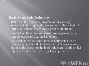 Basic Anaesthetic Technique Basic Anaesthetic Technique 1.Since children can det